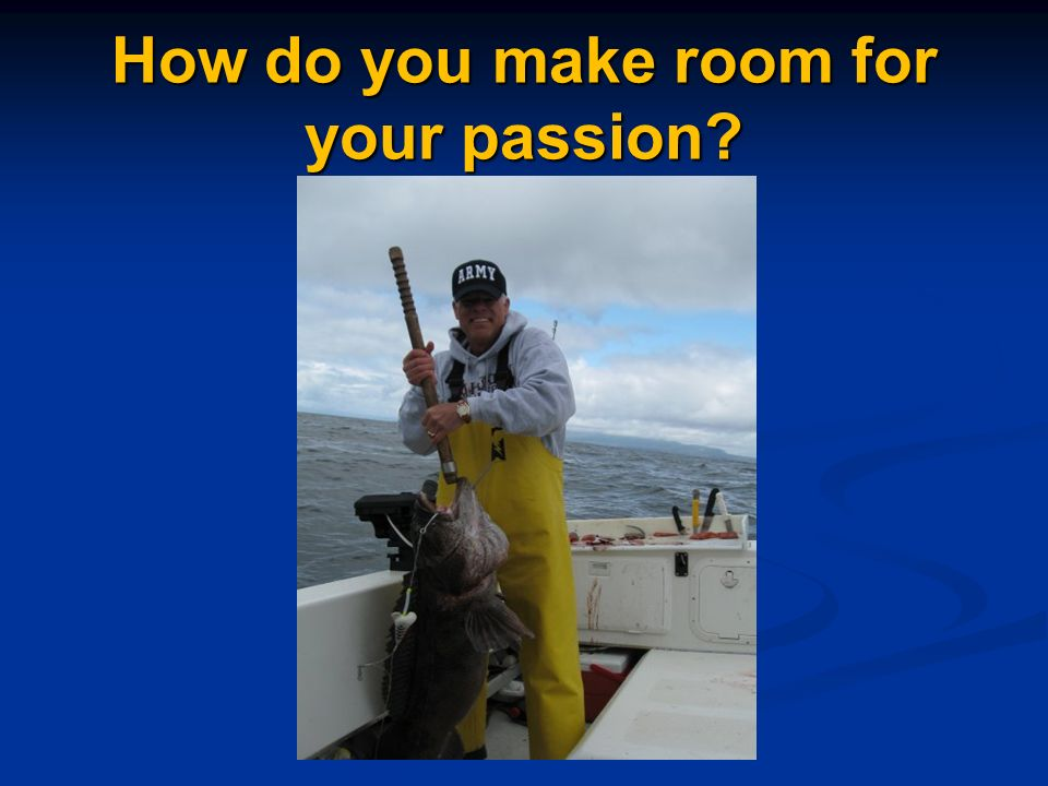 How do you make room for your passion