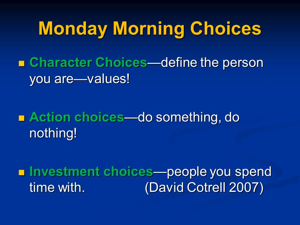 Monday Morning Choices Character Choicesdefine the person you arevalues.