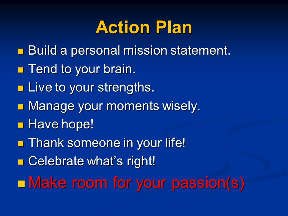 Action Plan Build a personal mission statement. Build a personal mission statement.