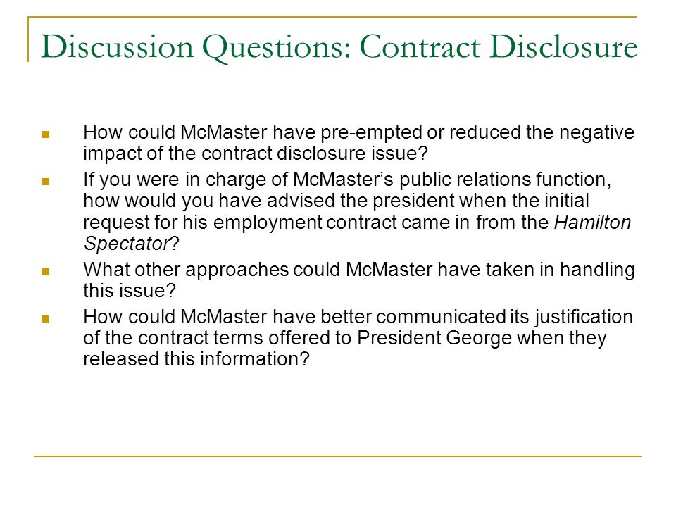Discussion Questions: Contract Disclosure How could McMaster have pre-empted or reduced the negative impact of the contract disclosure issue.