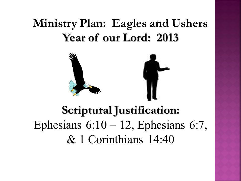 Ministry Plan: Eagles and Ushers Year of our Lord: 2013 Scriptural Justification: Ephesians 6:10 – 12, Ephesians 6:7, & 1 Corinthians 14:40