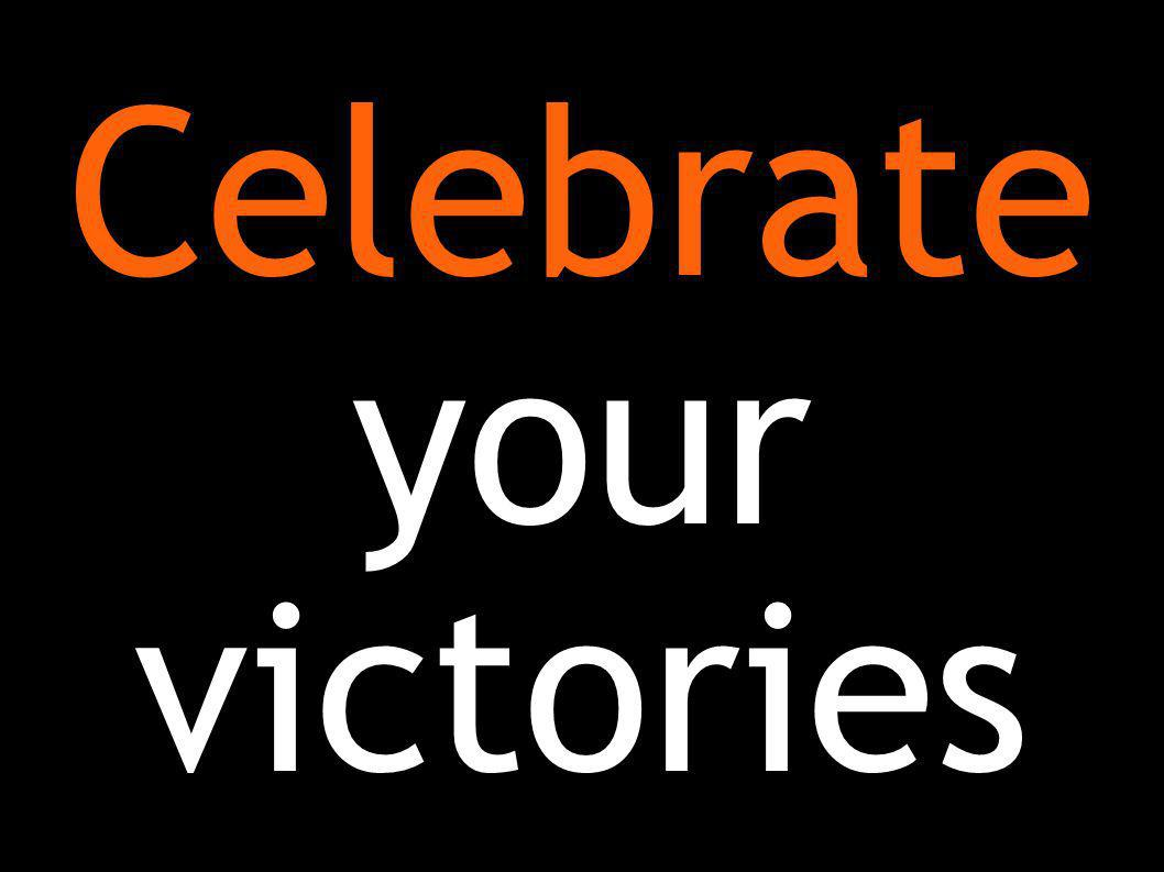 Celebrate your victories