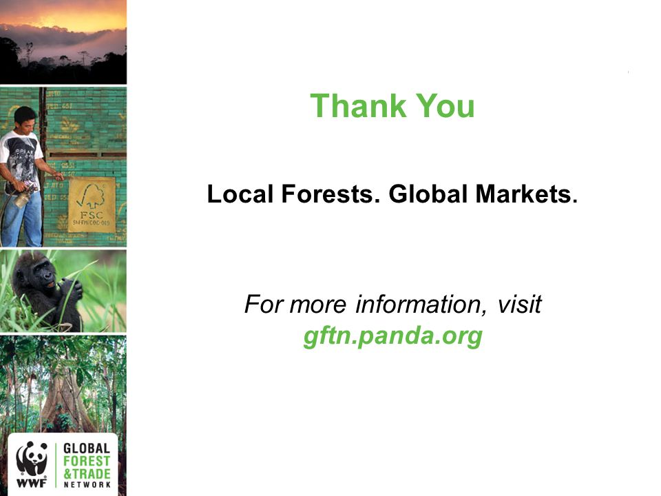 Thank You Local Forests. Global Markets. For more information, visit gftn.panda.org