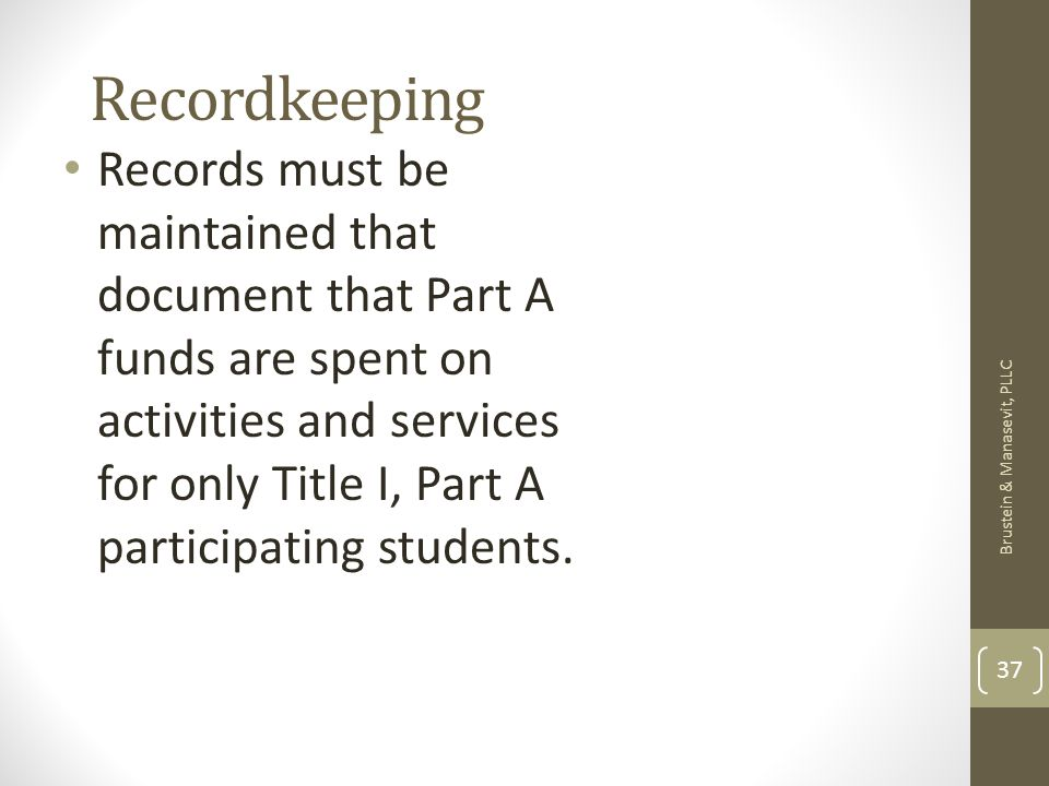 Recordkeeping Records must be maintained that document that Part A funds are spent on activities and services for only Title I, Part A participating students.