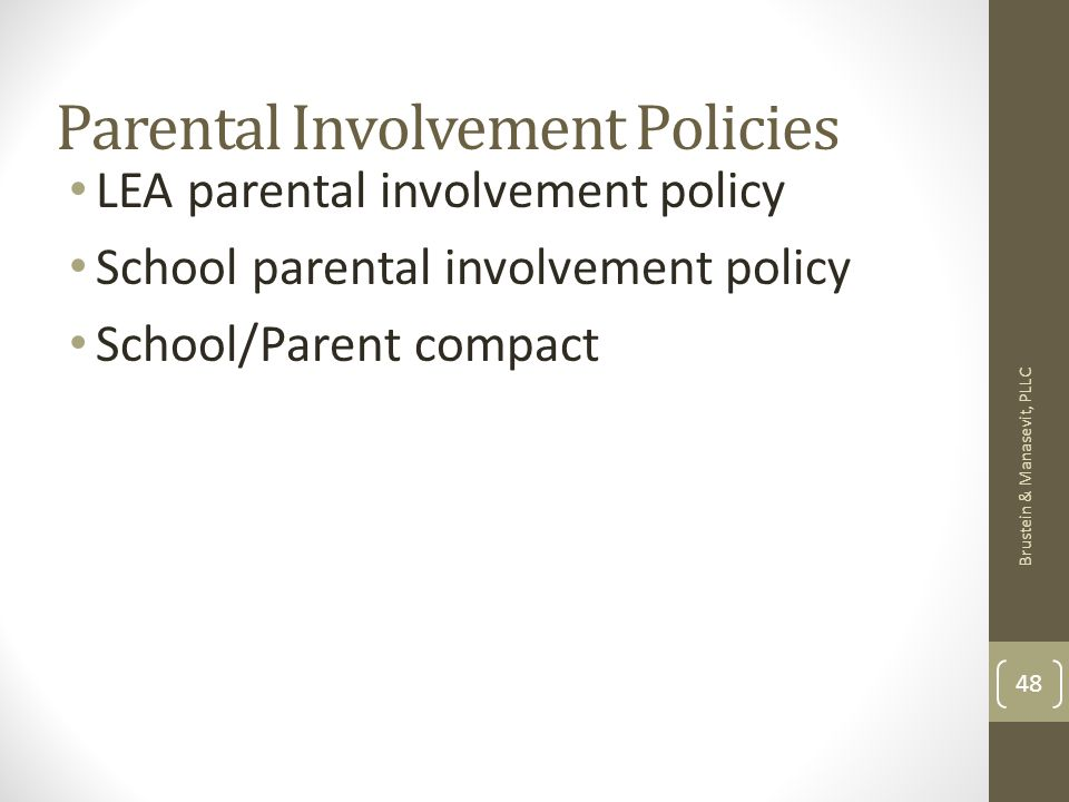 Parental Involvement Policies LEA parental involvement policy School parental involvement policy School/Parent compact Brustein & Manasevit, PLLC 48