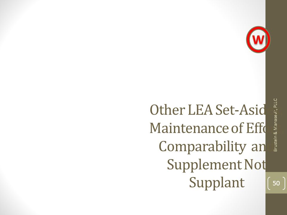Brustein & Manasevit, PLLC 50 Other LEA Set-Asides; Maintenance of Effort, Comparability and Supplement Not Supplant