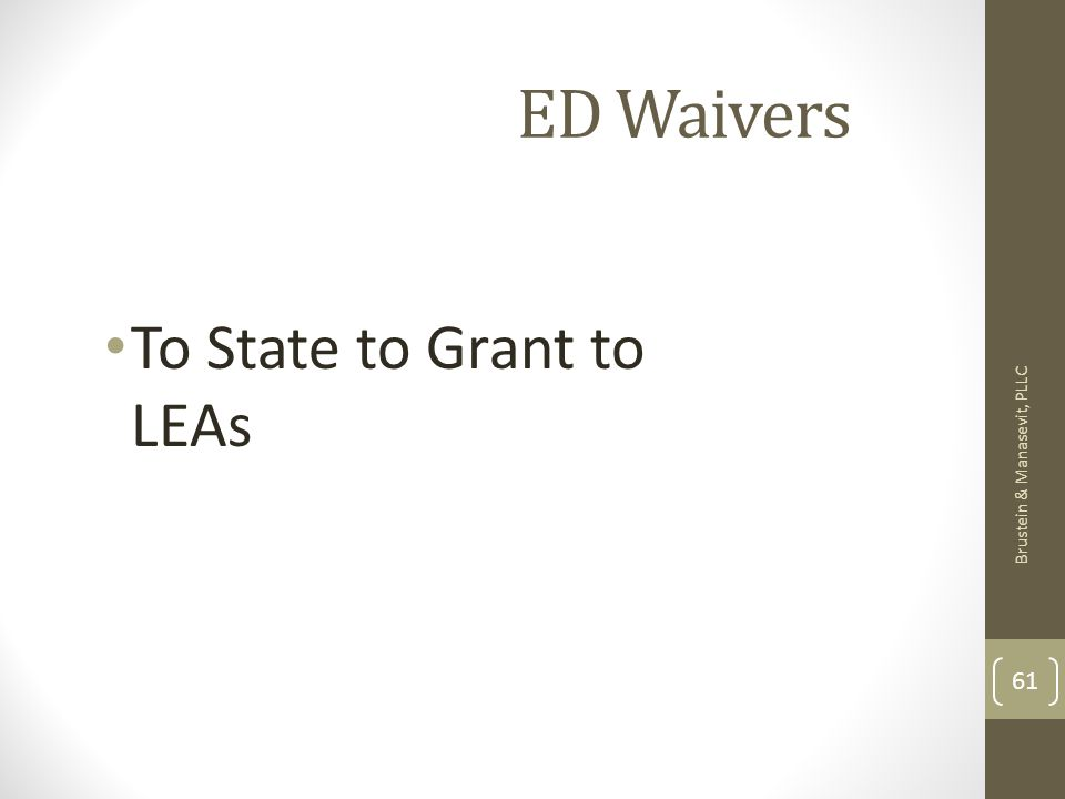 ED Waivers To State to Grant to LEAs Brustein & Manasevit, PLLC 61