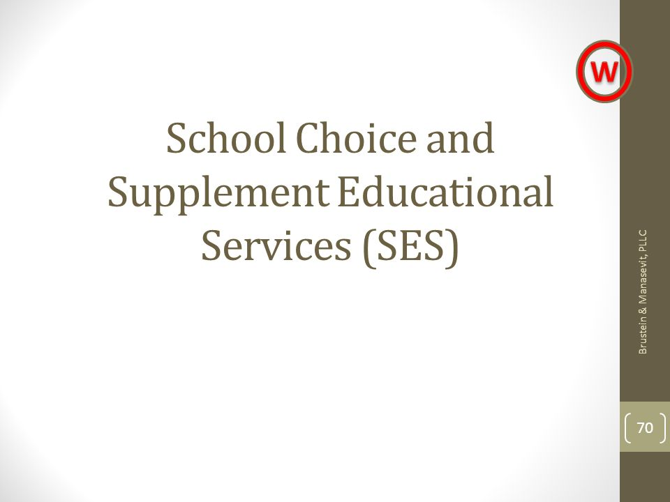 School Choice and Supplement Educational Services (SES) Brustein & Manasevit, PLLC 70