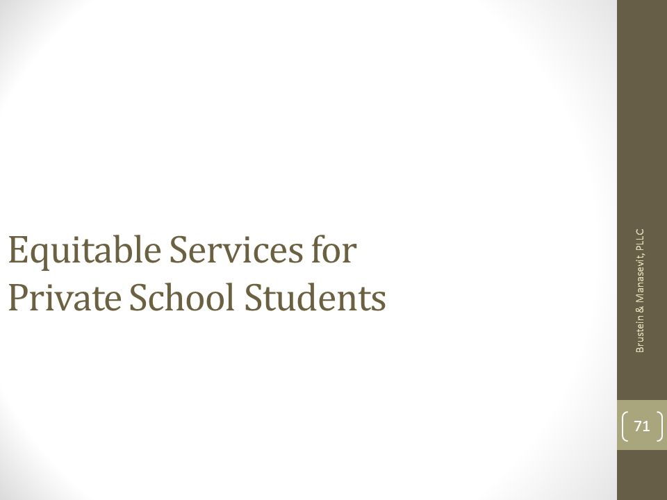 Brustein & Manasevit, PLLC 71 Equitable Services for Private School Students