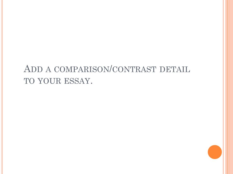 A DD A COMPARISON / CONTRAST DETAIL TO YOUR ESSAY.