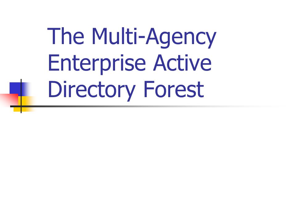 The Multi-Agency Enterprise Active Directory Forest