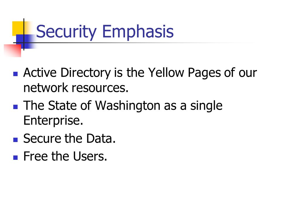 Security Emphasis Active Directory is the Yellow Pages of our network resources.