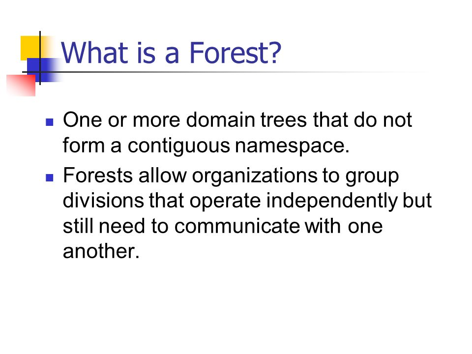 What is a Forest. One or more domain trees that do not form a contiguous namespace.
