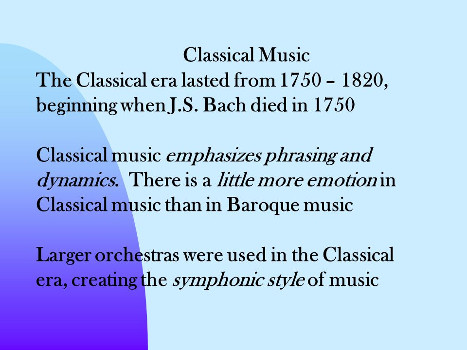 Classical Music The Classical era lasted from 1750 – 1820, beginning when J.S.