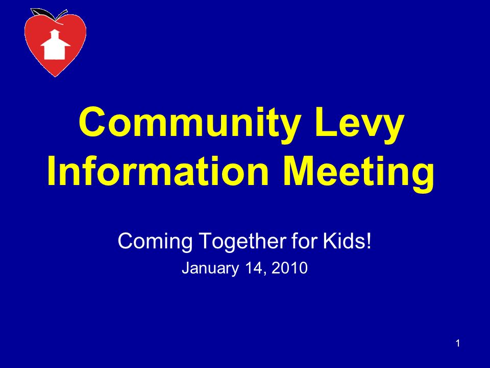 Community Levy Information Meeting Coming Together for Kids! January 14, 2010 1