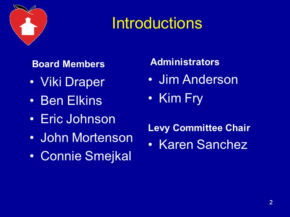 Introductions Board Members Viki Draper Ben Elkins Eric Johnson John Mortenson Connie Smejkal Administrators Jim Anderson Kim Fry Levy Committee Chair Karen Sanchez 2