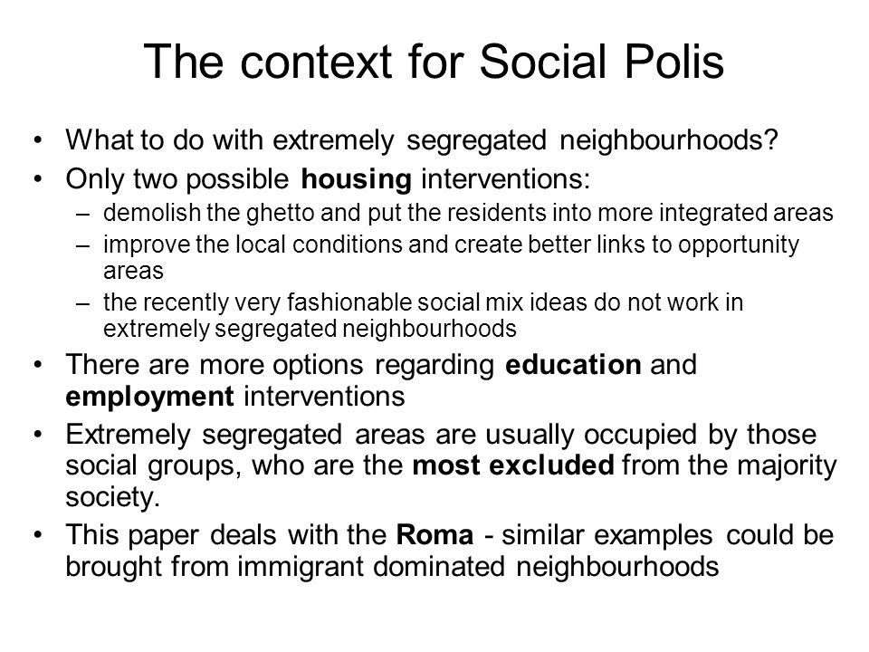 The context for Social Polis What to do with extremely segregated neighbourhoods.