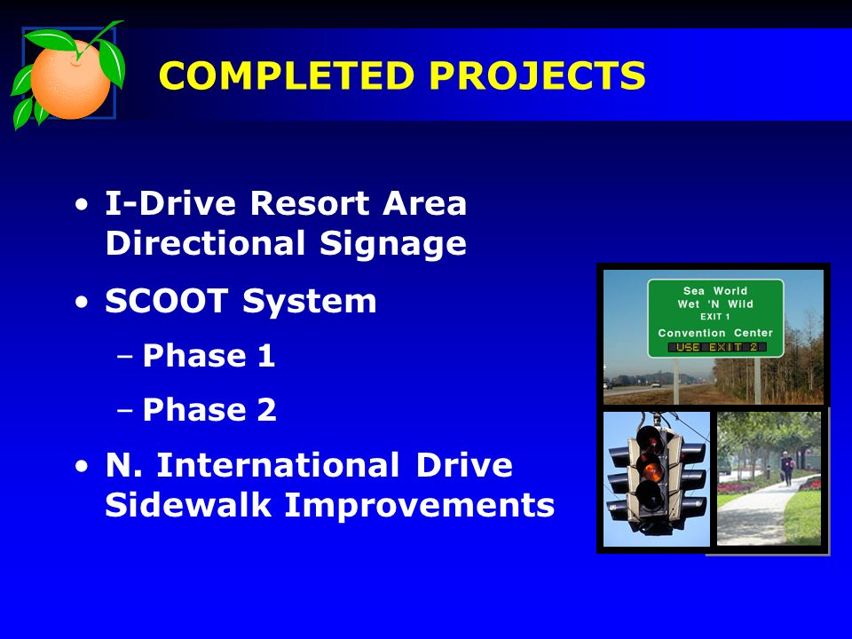 I-Drive Resort Area Directional Signage SCOOT System –Phase 1 –Phase 2 N.