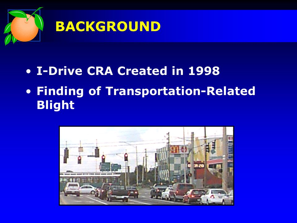 I-Drive CRA Created in 1998 Finding of Transportation-Related Blight BACKGROUND