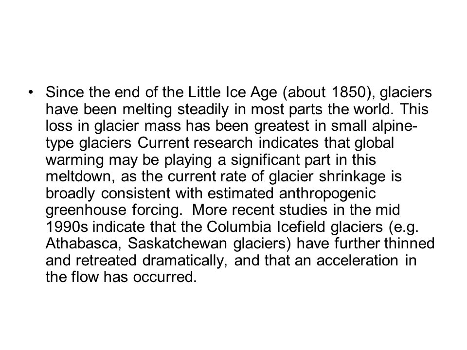 Since the end of the Little Ice Age (about 1850), glaciers have been melting steadily in most parts the world.