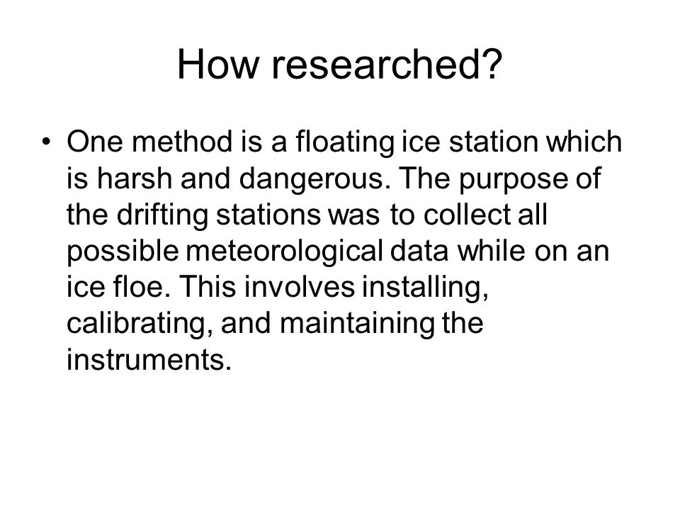 How researched. One method is a floating ice station which is harsh and dangerous.