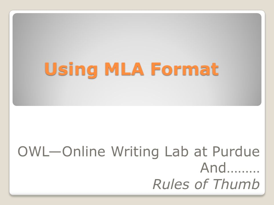 Using MLA Format OWLOnline Writing Lab at Purdue And……… Rules of Thumb