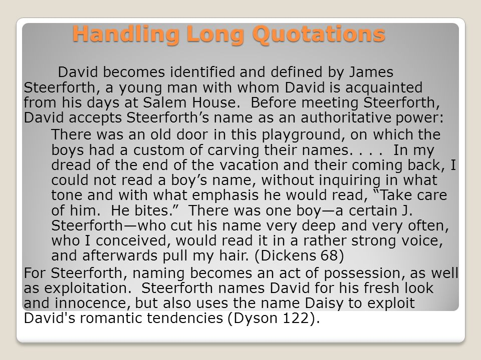 Handling Long Quotations David becomes identified and defined by James Steerforth, a young man with whom David is acquainted from his days at Salem House.