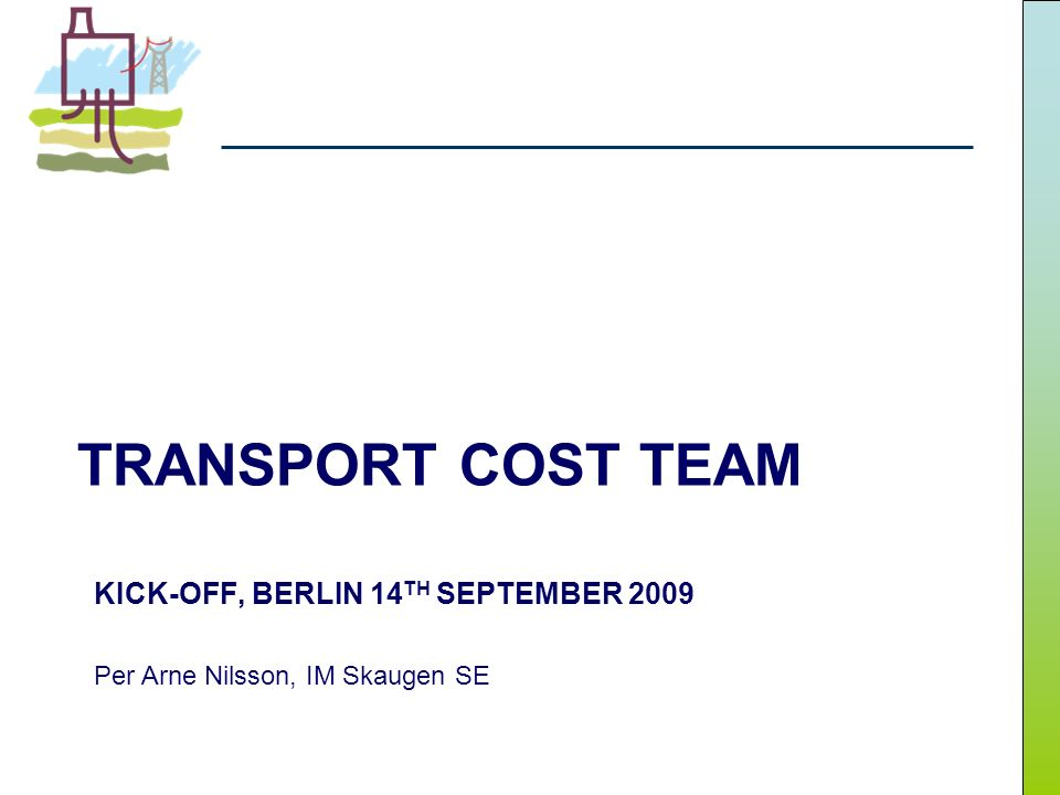 TRANSPORT COST TEAM KICK-OFF, BERLIN 14 TH SEPTEMBER 2009 Per Arne Nilsson, IM Skaugen SE