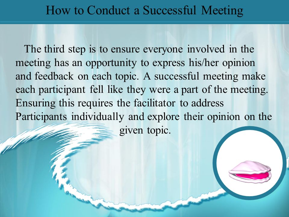 How to Conduct a Successful Meeting The second step is to keep focused on the agenda.