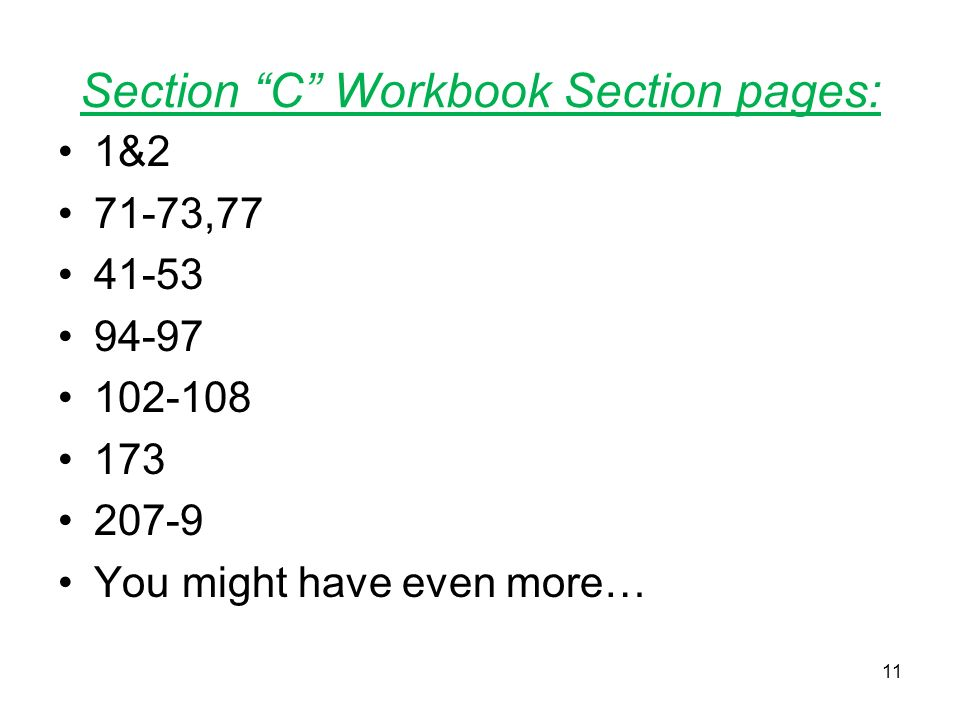 Section C Workbook Section pages: 1&2 71-73,77 41-53 94-97 102-108 173 207-9 You might have even more… 11