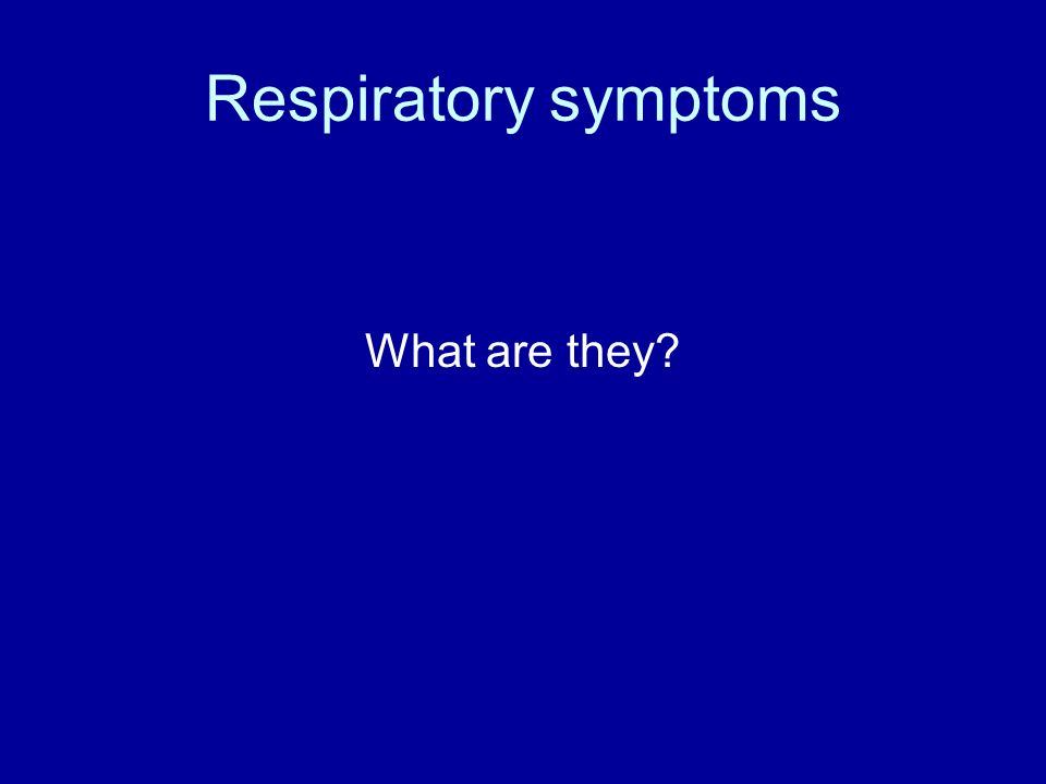 Respiratory symptoms What are they