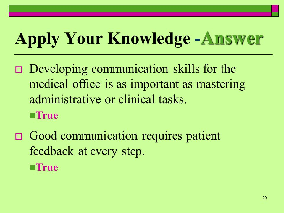 29 Answer Apply Your Knowledge - Answer Developing communication skills for the medical office is as important as mastering administrative or clinical tasks.