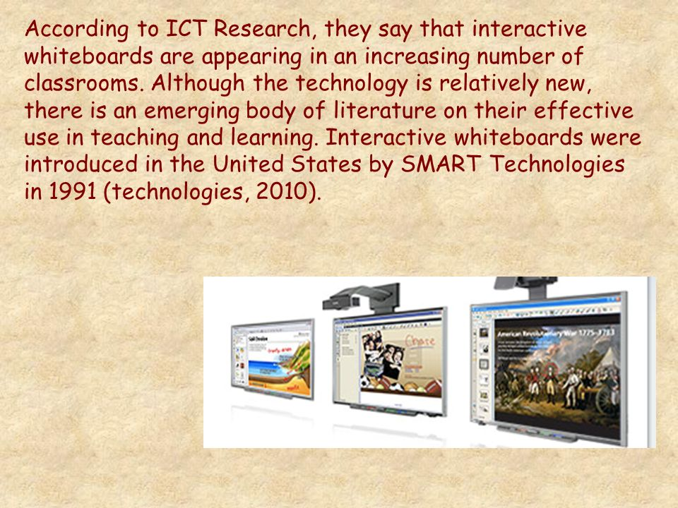 According to ICT Research, they say that interactive whiteboards are appearing in an increasing number of classrooms.