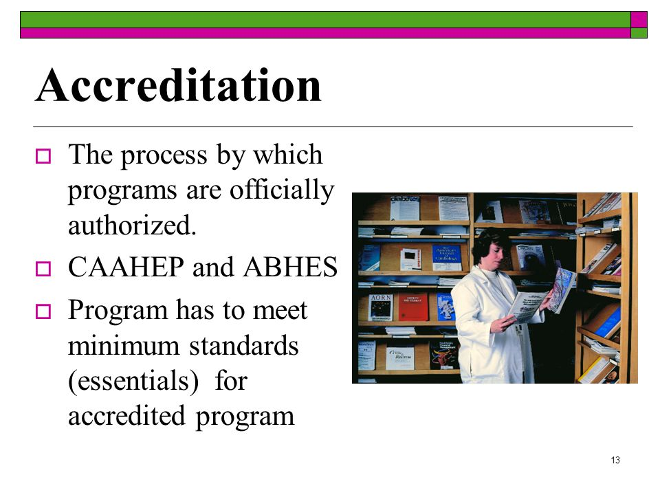 13 Accreditation The process by which programs are officially authorized.