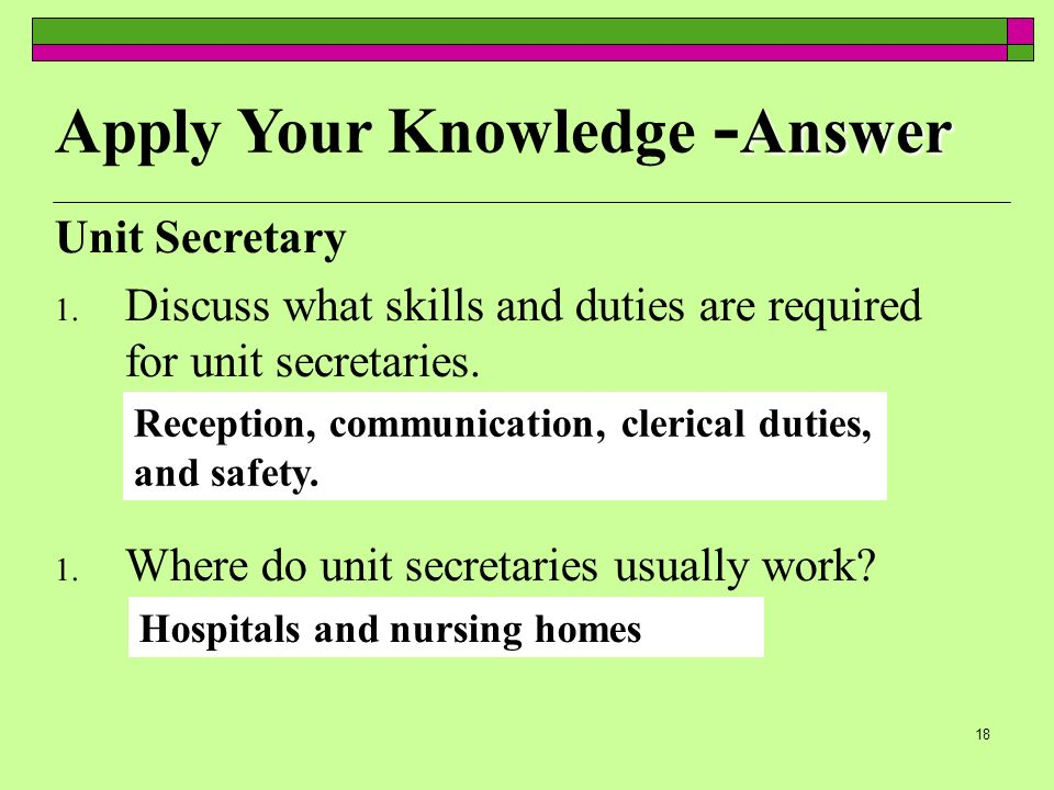 18 Unit Secretary 1. Discuss what skills and duties are required for unit secretaries.