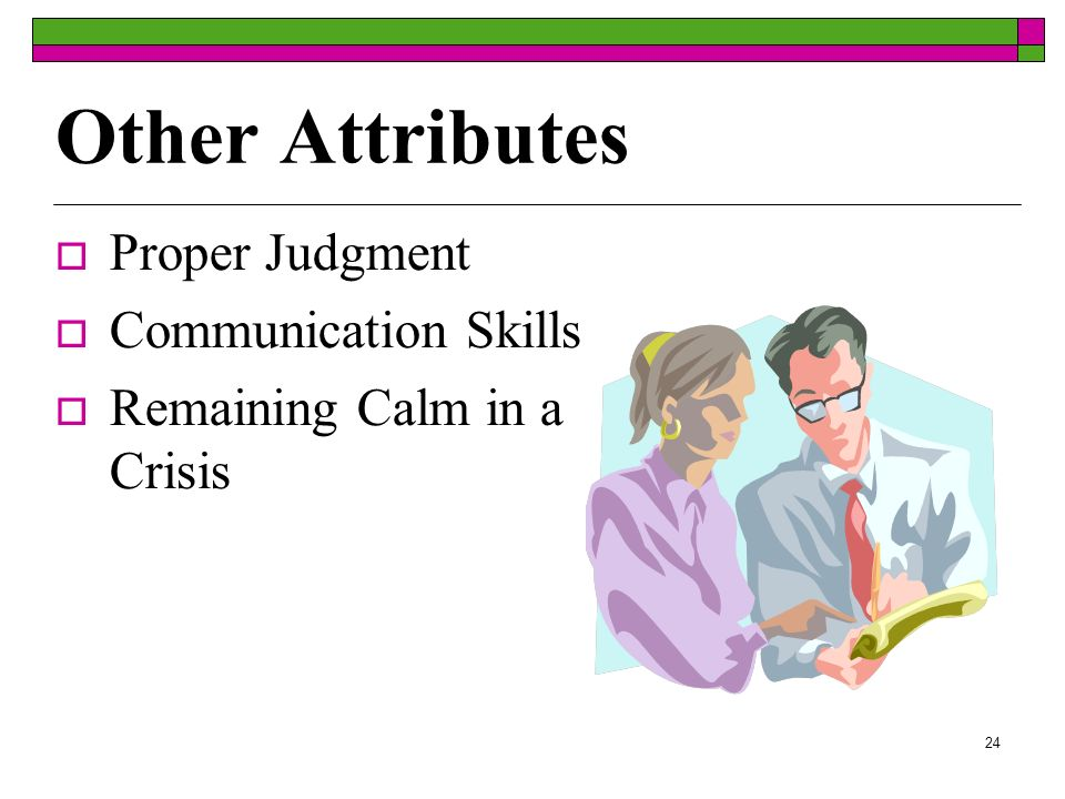 24 Other Attributes Proper Judgment Communication Skills Remaining Calm in a Crisis