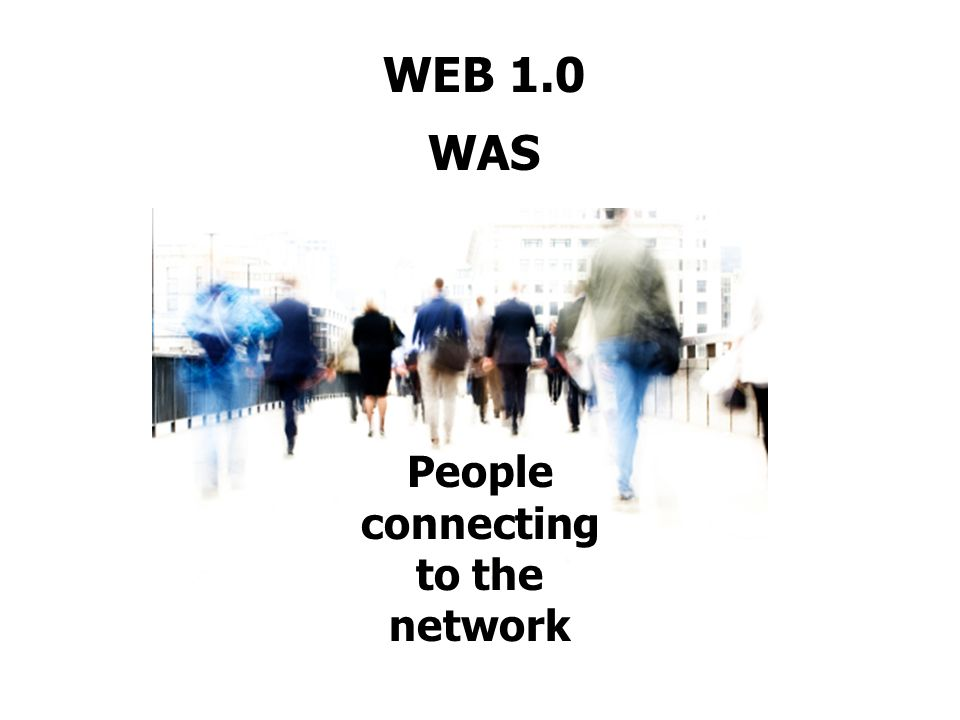 WEB 1.0 WAS People connecting to the network