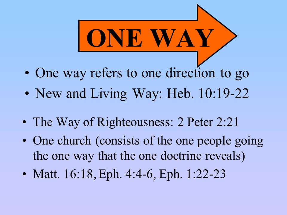 ONE WAY One way refers to one direction to go New and Living Way: Heb.