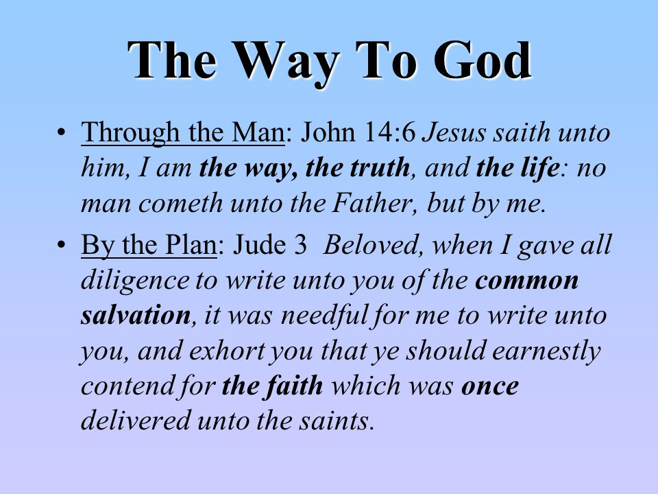 The Way To God Through the Man: John 14:6 Jesus saith unto him, I am the way, the truth, and the life: no man cometh unto the Father, but by me.
