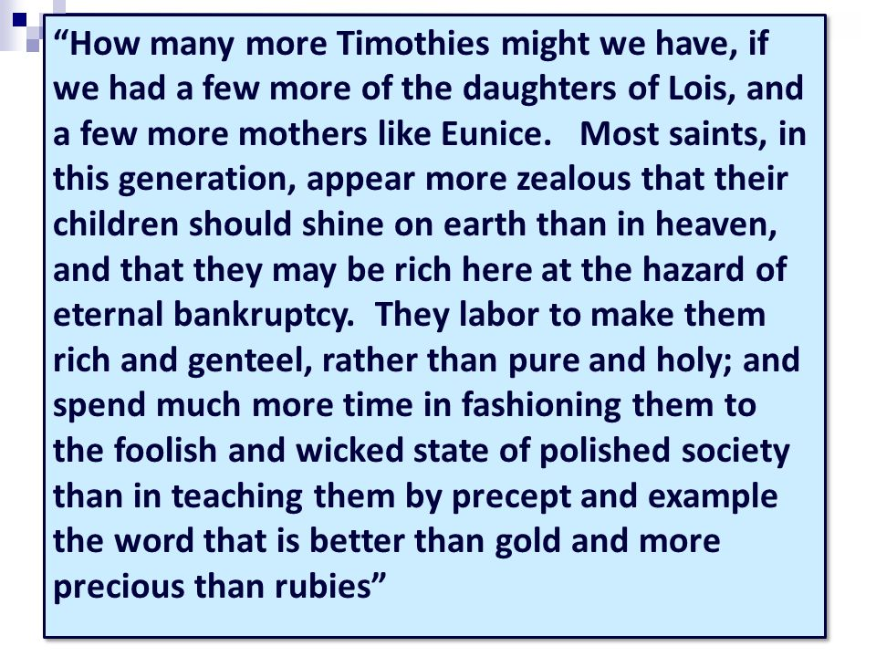 How many more Timothies might we have, if we had a few more of the daughters of Lois, and a few more mothers like Eunice.