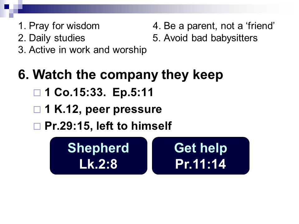 1. Pray for wisdom 4. Be a parent, not a friend 2.