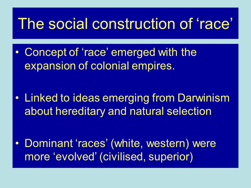 The social construction of race Concept of race emerged with the expansion of colonial empires.