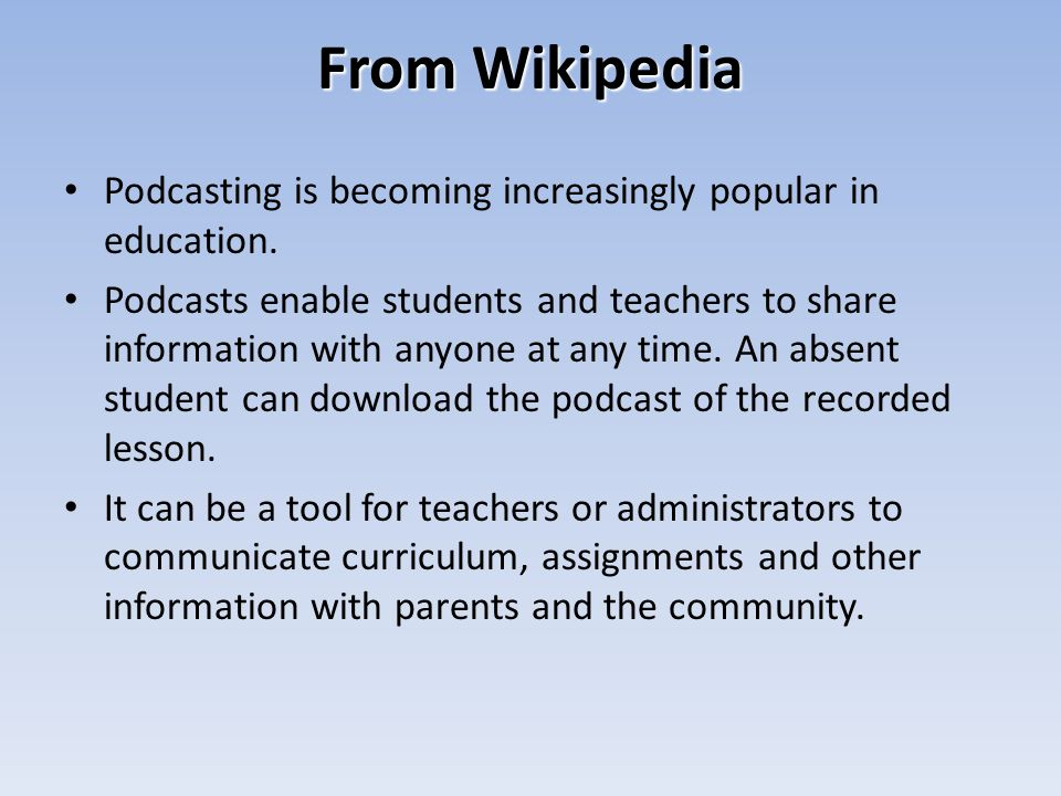 From Wikipedia Podcasting is becoming increasingly popular in education.