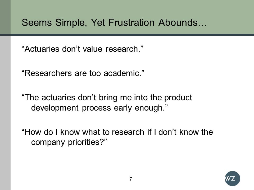 Seems Simple, Yet Frustration Abounds… Actuaries dont value research.