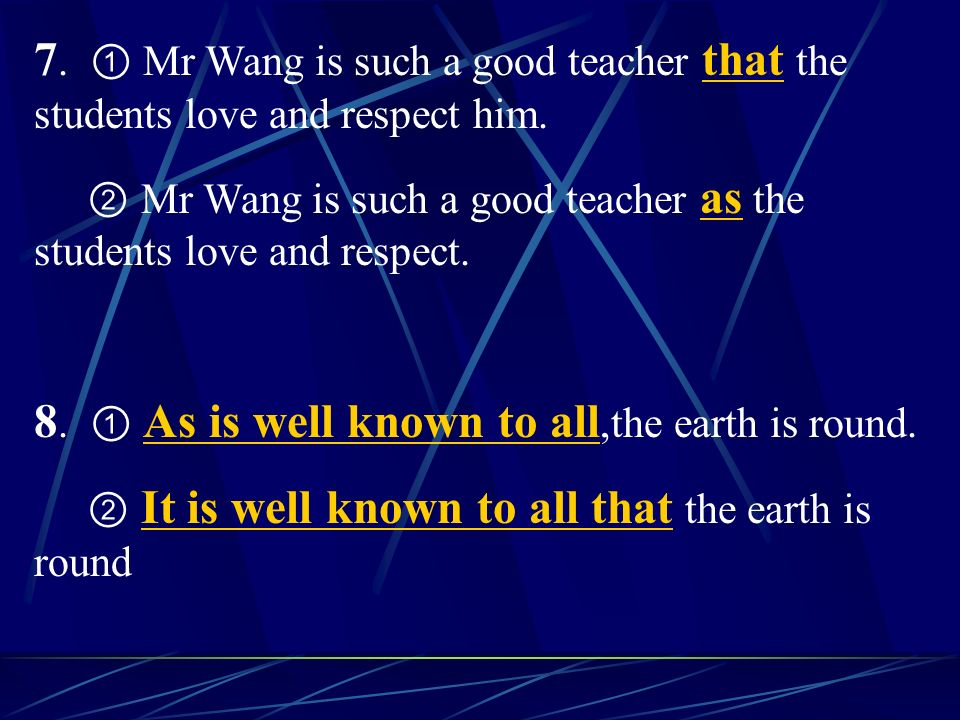 7. Mr Wang is such a good teacher that the students love and respect him.