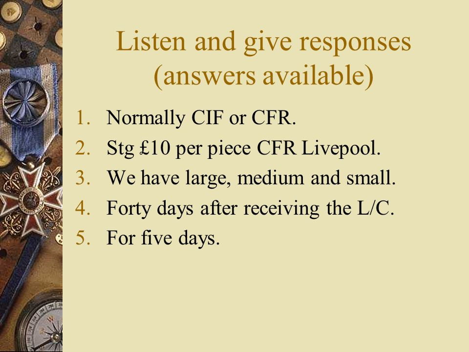 Listen and give responses (answers available) 1.Normally CIF or CFR.