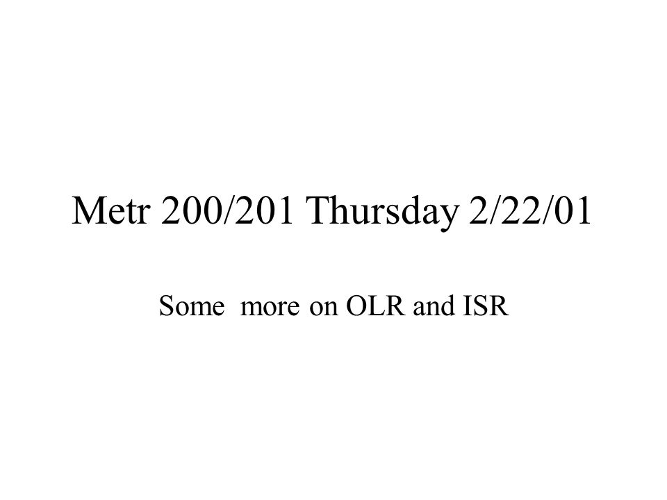 Metr 200/201 Thursday 2/22/01 Some more on OLR and ISR