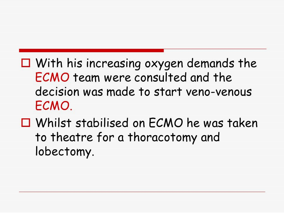 With his increasing oxygen demands the ECMO team were consulted and the decision was made to start veno-venous ECMO.