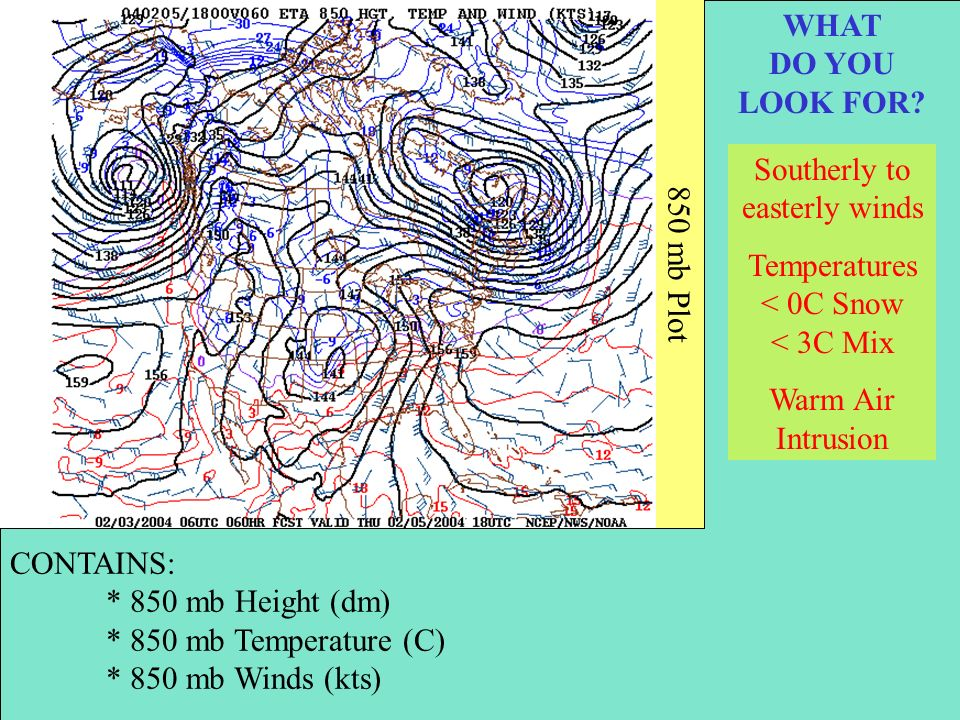 850 mb Plot CONTAINS: * 850 mb Height (dm) * 850 mb Temperature (C) * 850 mb Winds (kts) WHAT DO YOU LOOK FOR.