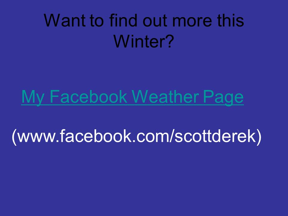 Want to find out more this Winter My Facebook Weather Page (